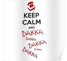Keep calm and DAKKA DAKKA DAKKA! Poster