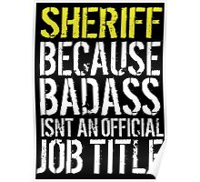 Hilarious 'Sheriff because Badass Isn't an Official Job Title' Tshirt, Accessories and Gifts Poster