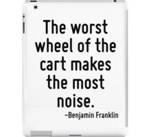 The worst wheel of the cart makes the most noise. iPad Case/Skin
