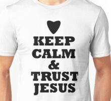 keep calm and trust jesus Unisex T-Shirt