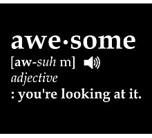 Definition of Awesome You're Looking at it Photographic Print