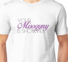 Your Mysogyny Is Showing Unisex T-Shirt