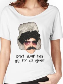 """""""Don't blow this gig for us Gene!"""" - Black Women's Relaxed Fit T-Shirt"""