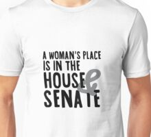 A Woman's Place Is In the House and the Senate Unisex T-Shirt