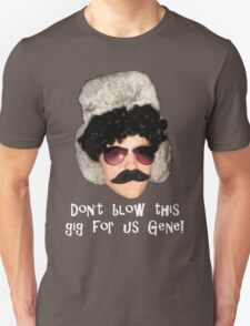 """""""Don't blow this gig for us Gene!"""" - White Unisex T-Shirt"""