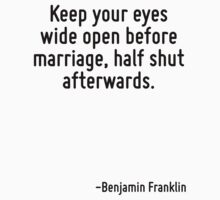 Keep your eyes wide open before marriage, half shut afterwards. T-Shirt