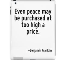 Even peace may be purchased at too high a price. iPad Case/Skin