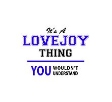 It's a LOVEJOY thing, you wouldn't understand !! by thestarmaker