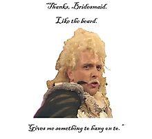 Flashheart to Baldrick the Bridesmaid: Photographic Print