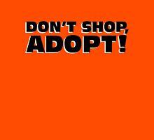 DON'T SHOP, ADOPT! Unisex T-Shirt