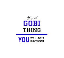 It's a GOBI thing, you wouldn't understand !! by thenamer