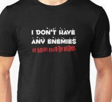 I Don't Have Any Enemies, I've Already Killed The Bastards Unisex T-Shirt