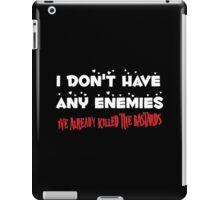 I Don't Have Any Enemies, I've Already Killed The Bastards iPad Case/Skin