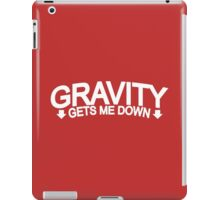 Gravity Gets Me Down iPad Case/Skin