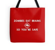 Zombies Eat Brains... So You Are Safe Tote Bag
