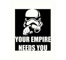 Your Empire Needs You Art Print