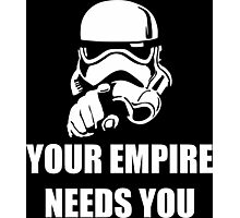 Your Empire Needs You Photographic Print