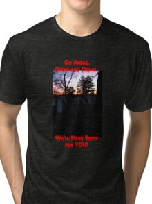 Don't Drink and Drive! Tri-blend T-Shirt