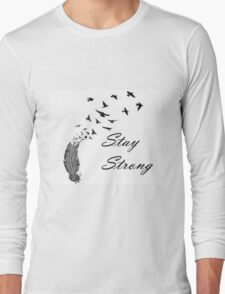 Stay Strong Feathers Long Sleeve T-Shirt