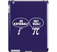 Be Rational! Get Real! iPad Case/Skin