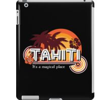 Tahiti. It's a Magical Place iPad Case/Skin