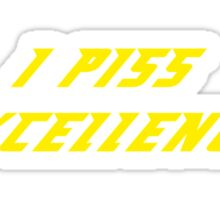 I Piss Excellence Sticker