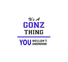 It's a GONZ thing, you wouldn't understand !! by thenamer