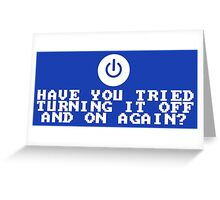 Have You Tried Turning It Off and On Again? Greeting Card