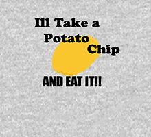 Ill take a potato chip... AND EAT IT!!!! Unisex T-Shirt