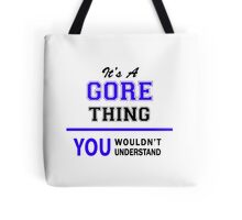 It's a GORE thing, you wouldn't understand !! Tote Bag