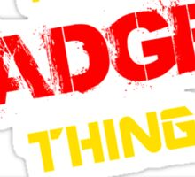 It's a GADGET thing, you wouldn't understand !! Sticker