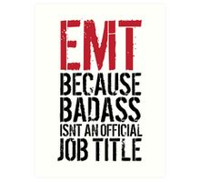 Humorous 'EMT because Badass Isn't an Official Job Title' Tshirt, Accessories and Gifts Art Print