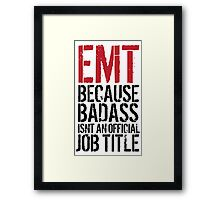 Humorous 'EMT because Badass Isn't an Official Job Title' Tshirt, Accessories and Gifts Framed Print