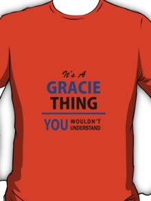 It's a GRACIE thing, you wouldn't understand !! T-Shirt