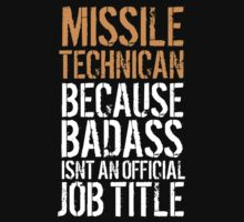 Awesome 'Missile Technician because Badass Isn't an Official Job Title' Tshirt, Accessories and Gifts by Albany Retro
