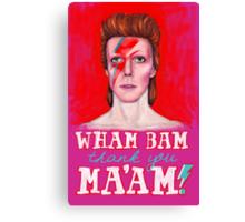 WHAM BAM Thank You MA'AM!- David Bowie Canvas Print