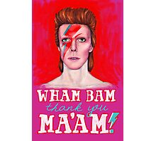 WHAM BAM Thank You MA'AM!- David Bowie Photographic Print