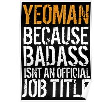 Fun 'Yeoman because Badass Isn't an Official Job Title' Tshirt, Accessories and Gifts Poster