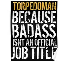 Hilarious 'Torpedoman because Badass Isn't an Official Job Title' Tshirt, Accessories and Gifts Poster