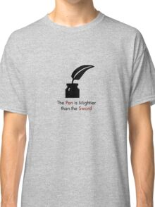 The Pen is Mightier than the Sword Classic T-Shirt