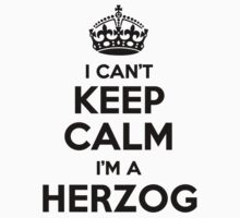 I cant keep calm Im a HERZOG by icant