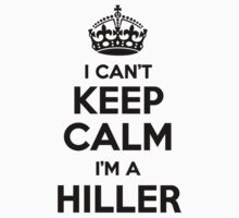 I cant keep calm Im a HILLER by icant