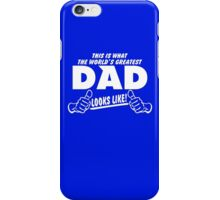 THIS IS WHAT THE WORLDS GREATEST DAD LOOKS LIKE iPhone Case/Skin