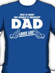 THIS IS WHAT THE WORLDS GREATEST DAD LOOKS LIKE T-Shirt
