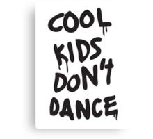 Cool Kids Don't Dance Canvas Print