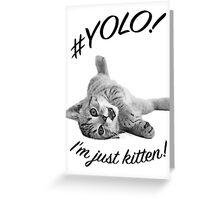 YOLO! I'M JUST KITTEN  Greeting Card
