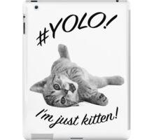 YOLO! I'M JUST KITTEN  iPad Case/Skin