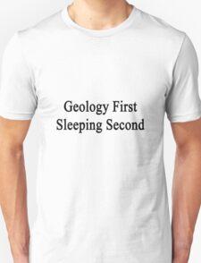Geology First Sleeping Second  T-Shirt