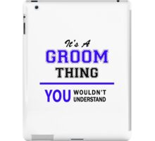 It's a GROOM thing, you wouldn't understand !! iPad Case/Skin