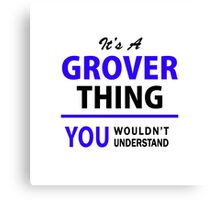 It's a GROVER thing, you wouldn't understand !! Canvas Print
